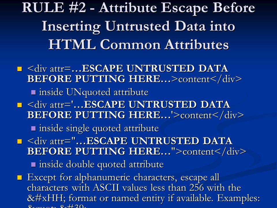 RULE #2 - Attribute Escape Before Inserting Untrusted Data into HTML Common Attributes