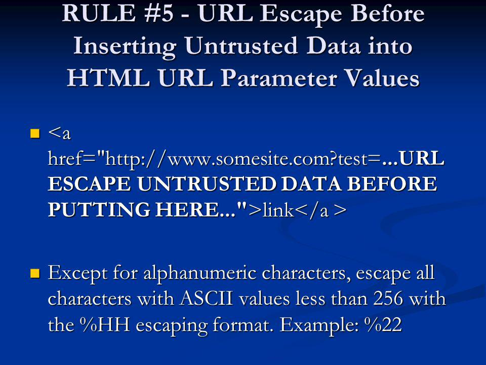 RULE #5 - URL Escape Before Inserting Untrusted Data into HTML URL Parameter Values