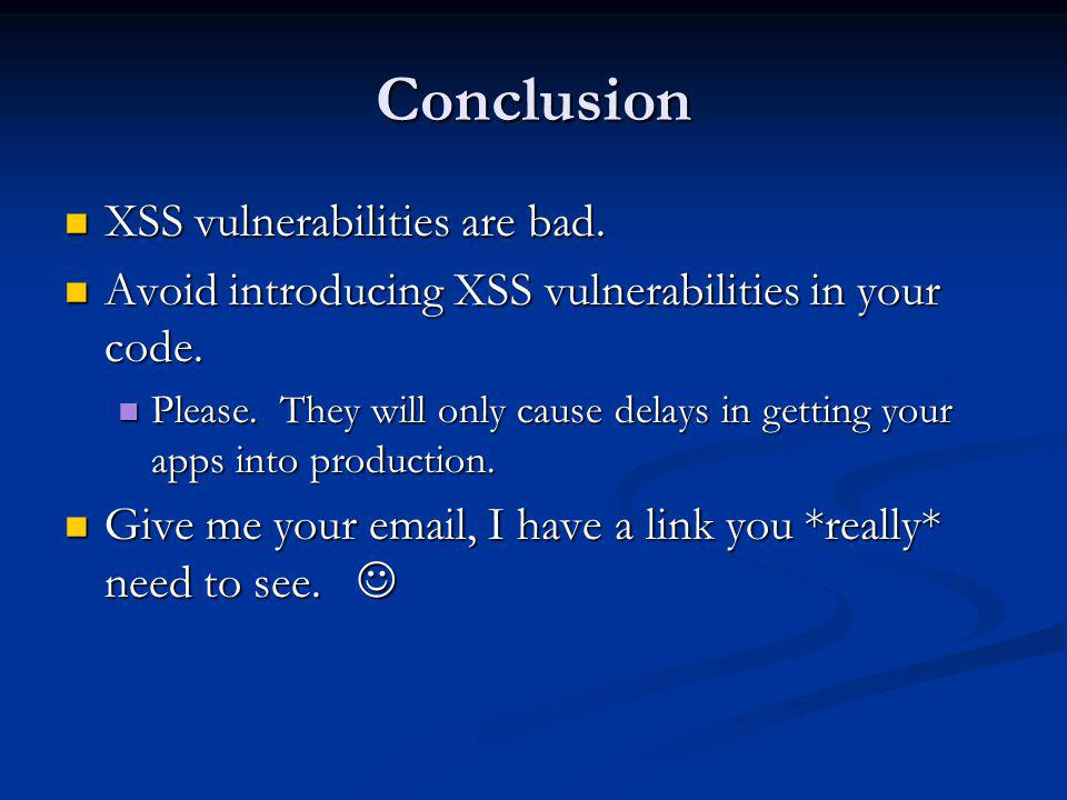 Conclusion XSS vulnerabilities are bad.