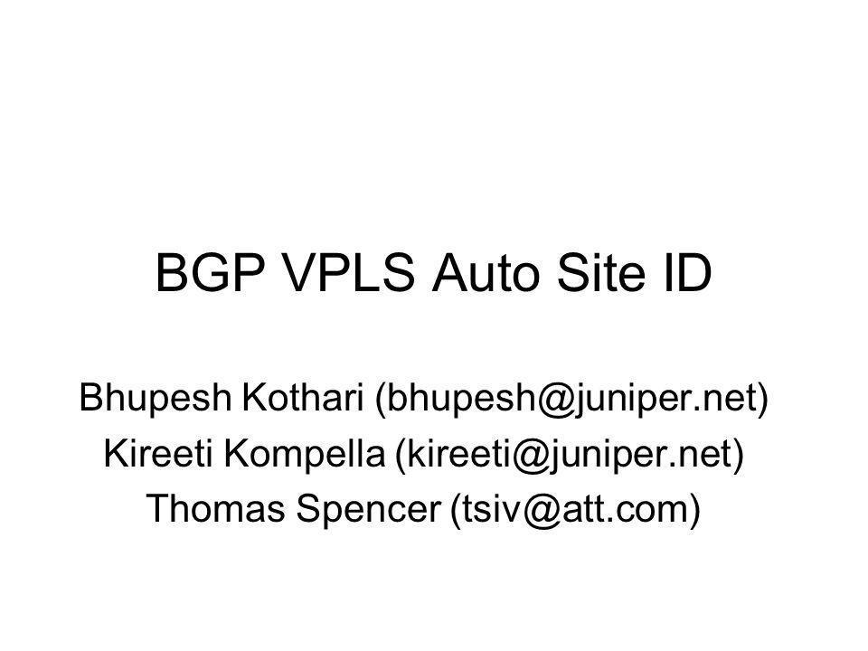 BGP VPLS Auto Site ID Bhupesh Kothari (bhupesh@juniper.net)