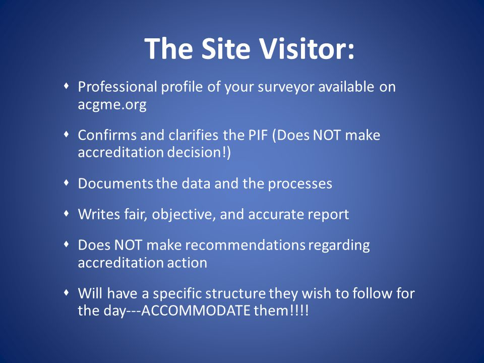 The Site Visitor: Professional profile of your surveyor available on acgme.org.