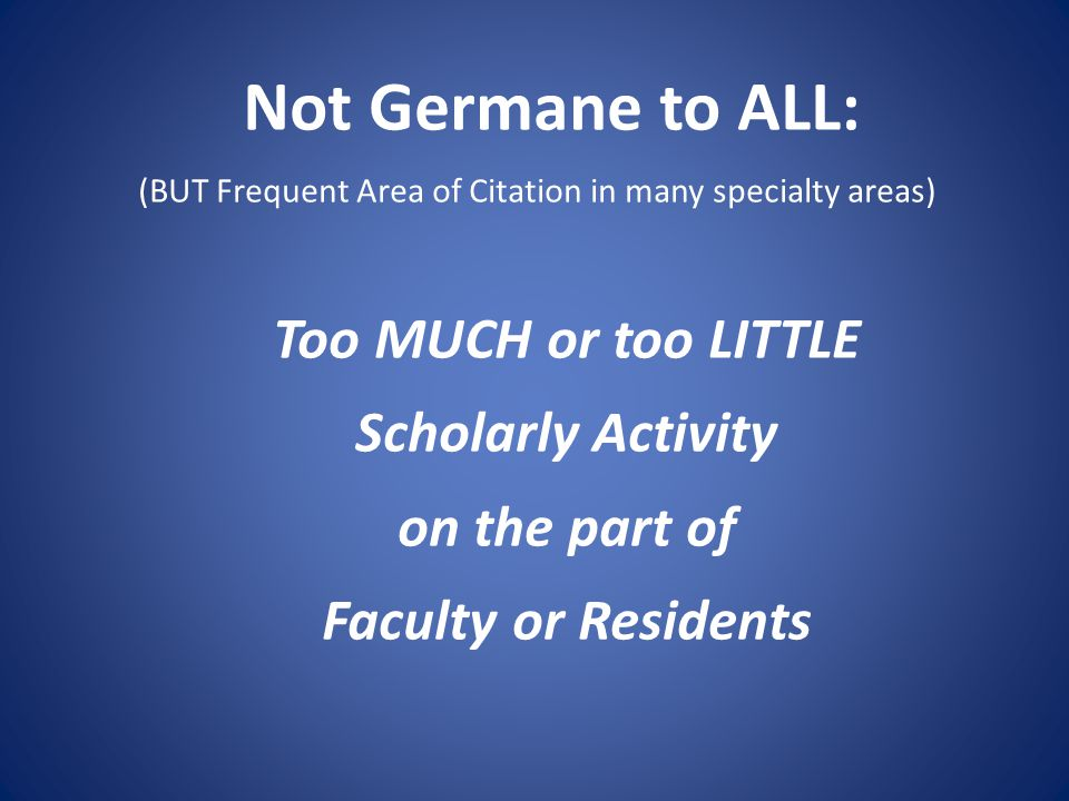 Not Germane to ALL: Too MUCH or too LITTLE Scholarly Activity