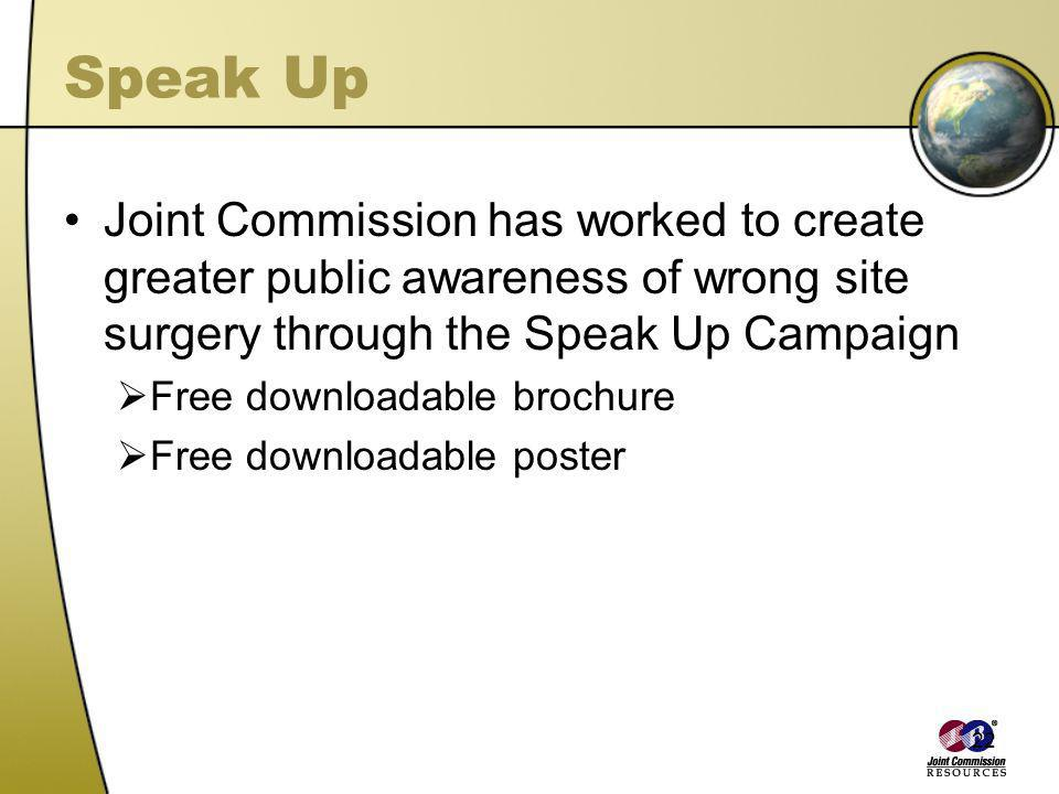 Speak Up Joint Commission has worked to create greater public awareness of wrong site surgery through the Speak Up Campaign.