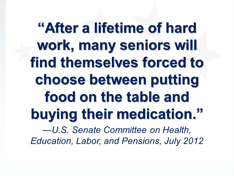 After a lifetime of hard work, many seniors will find themselves forced to choose between putting food on the table and buying their medication.