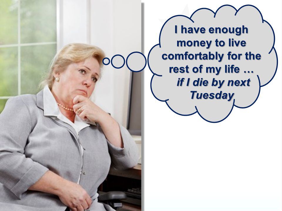 I have enough money to live comfortably for the rest of my life …