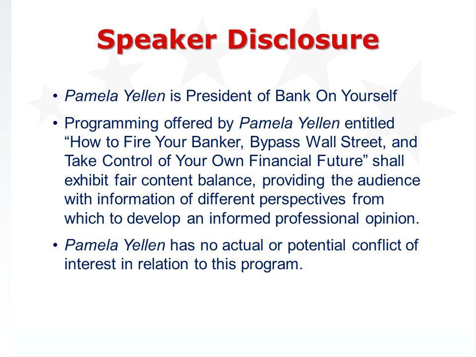 Speaker Disclosure Pamela Yellen is President of Bank On Yourself