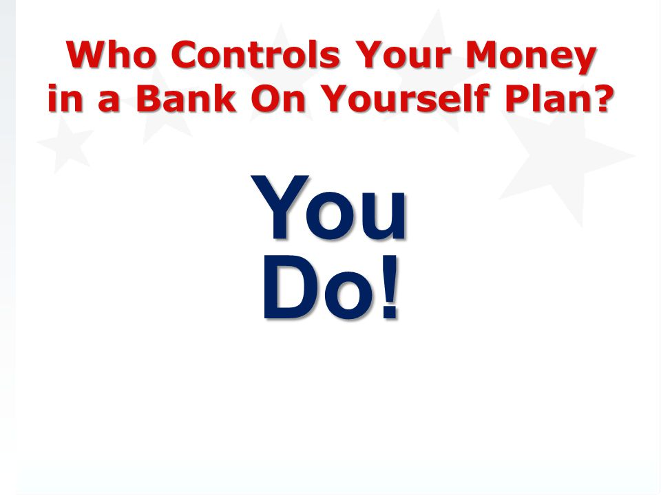 Who Controls Your Money in a Bank On Yourself Plan