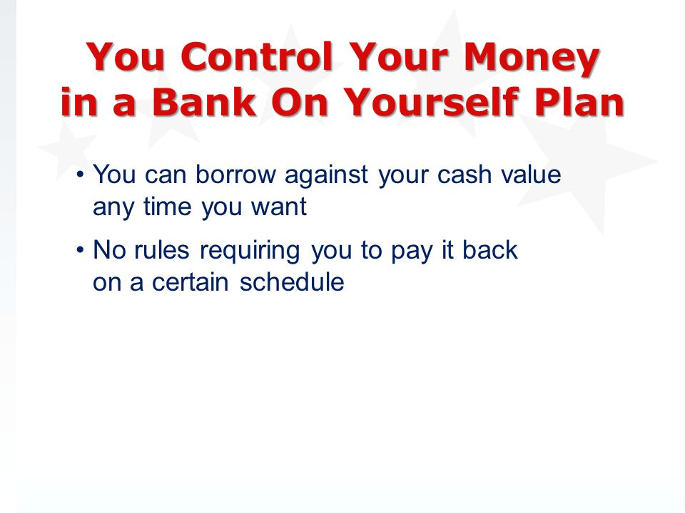You Control Your Money in a Bank On Yourself Plan