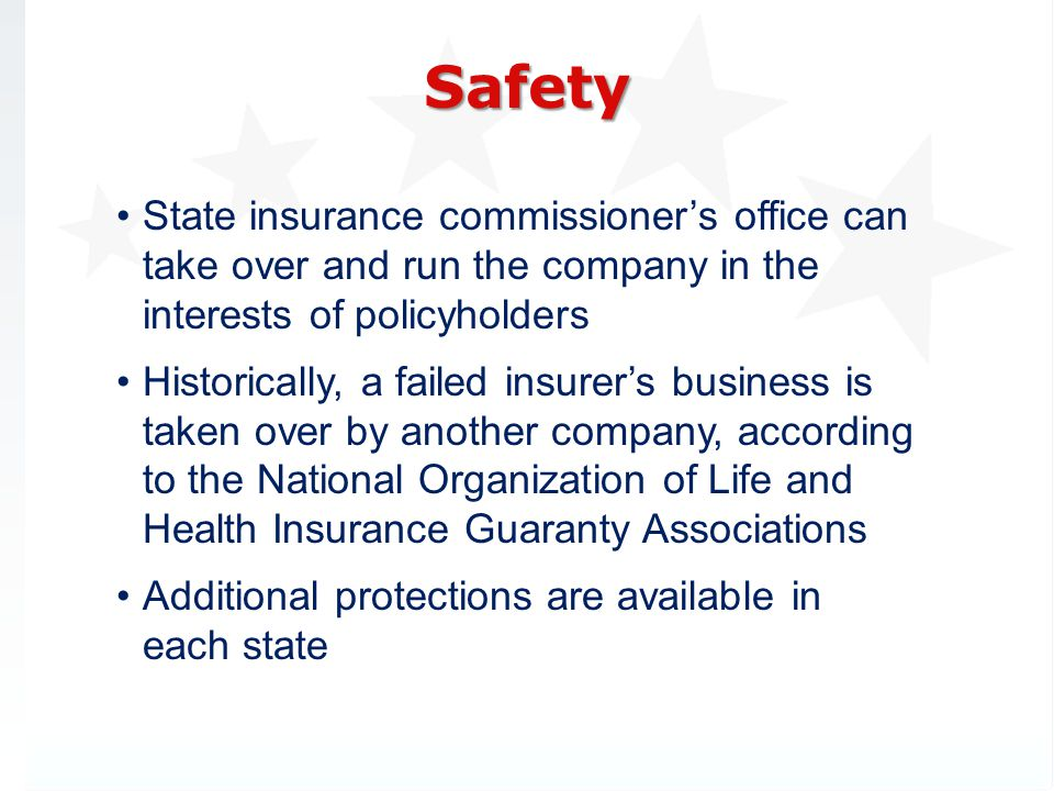 3/31/2017 Safety. State insurance commissioner's office can take over and run the company in the interests of policyholders.