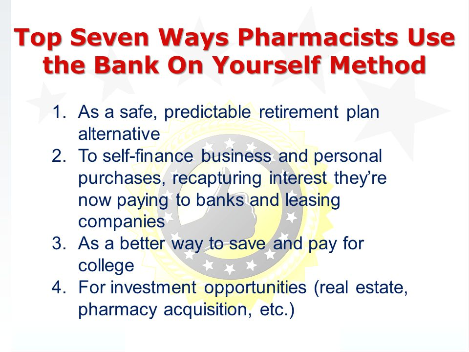 Top Seven Ways Pharmacists Use the Bank On Yourself Method