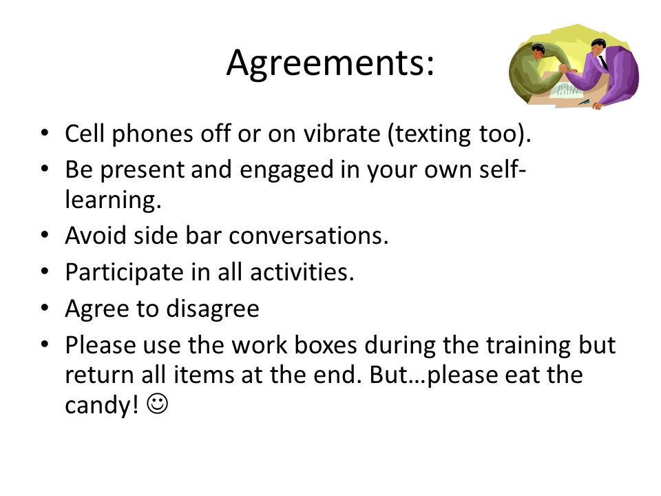 Agreements: Cell phones off or on vibrate (texting too).