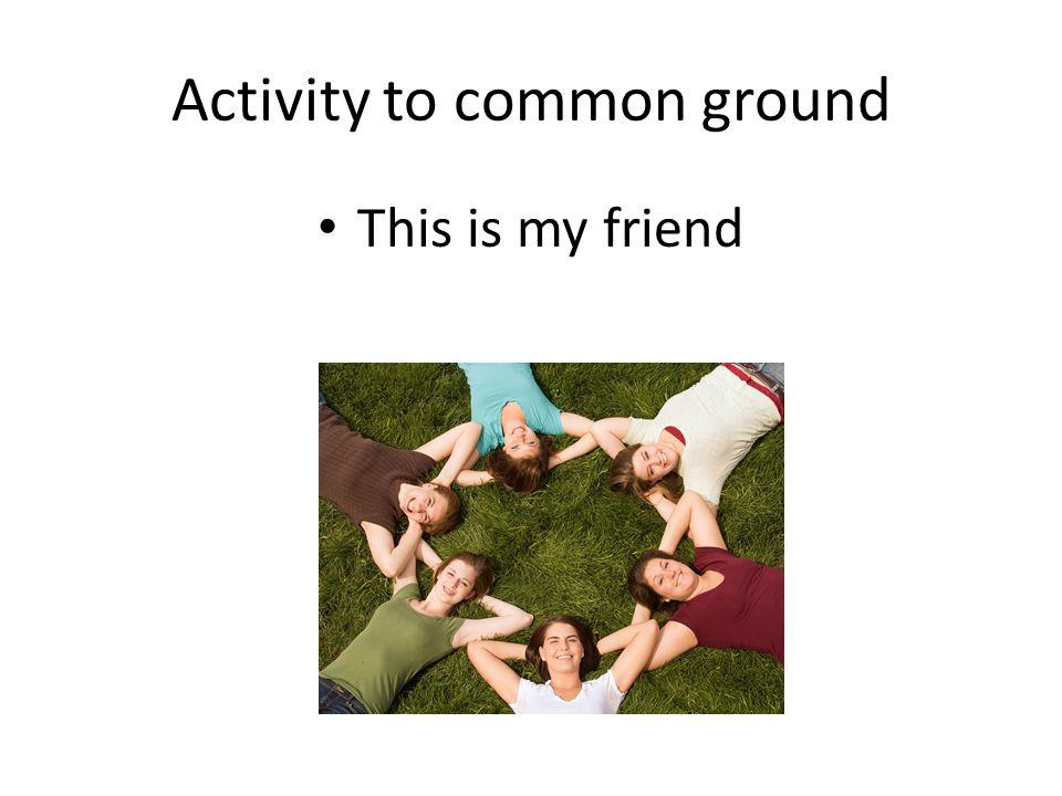 Activity to common ground