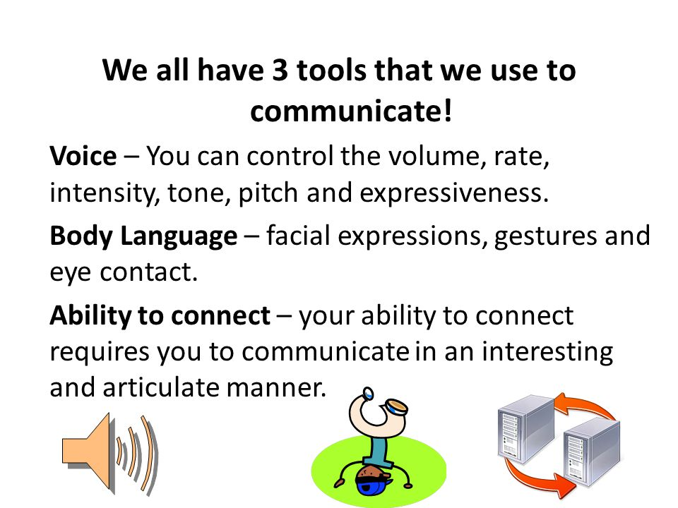 We all have 3 tools that we use to communicate!