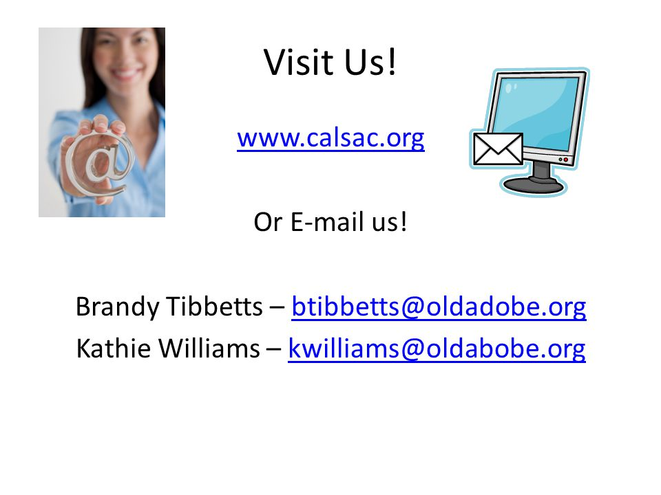 Visit Us. www.calsac.org Or E-mail us.