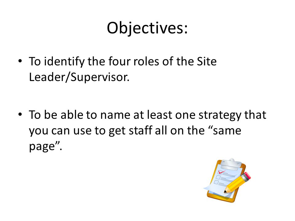 Objectives: To identify the four roles of the Site Leader/Supervisor.