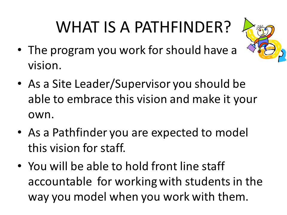 WHAT IS A PATHFINDER The program you work for should have a vision.