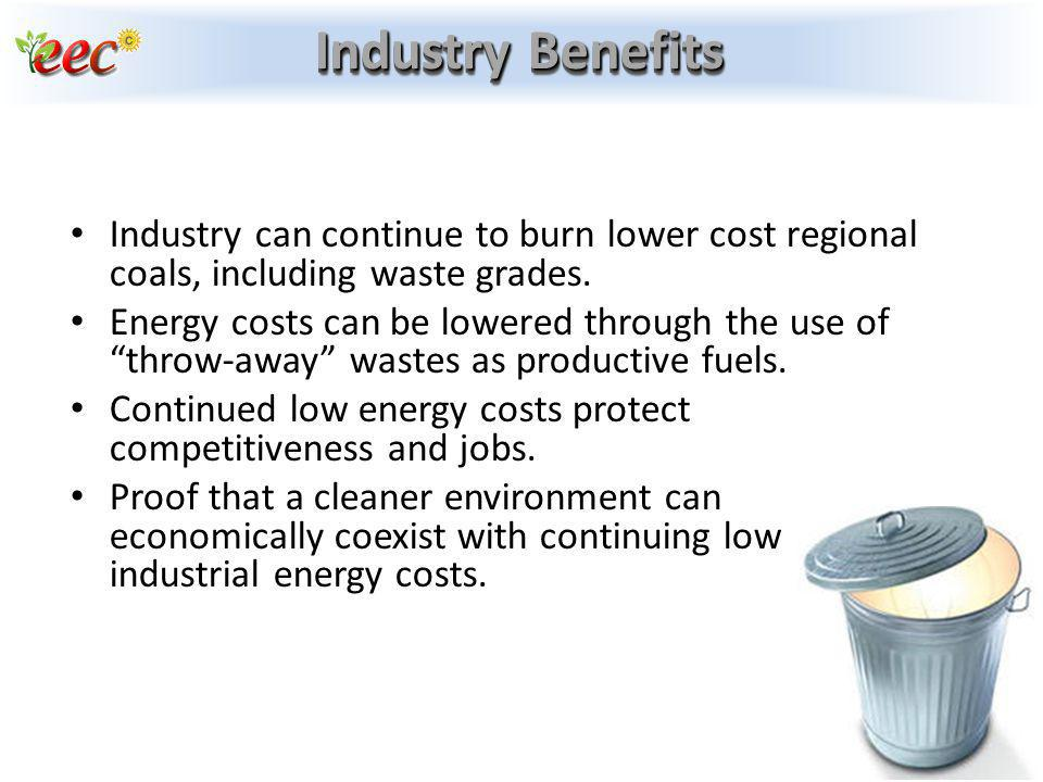 Industry Benefits Industry can continue to burn lower cost regional coals, including waste grades.