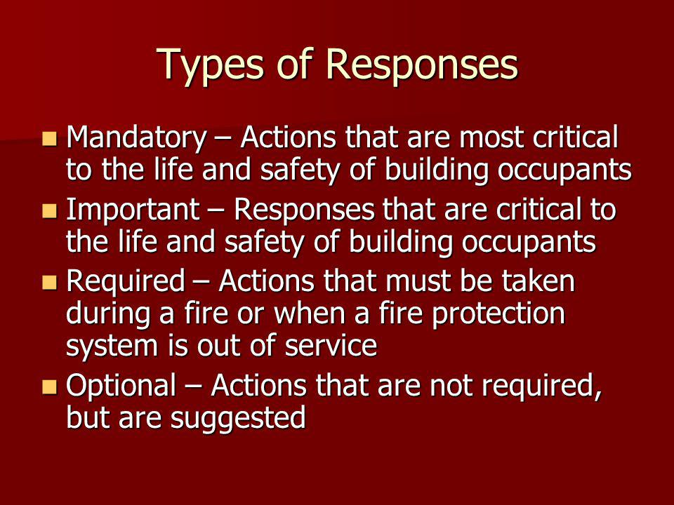 Types of Responses Mandatory – Actions that are most critical to the life and safety of building occupants.