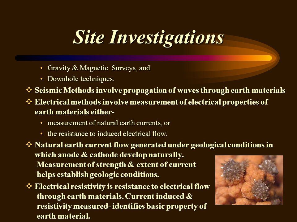 Site Investigations Gravity & Magnetic Surveys, and. Downhole techniques. Seismic Methods involve propagation of waves through earth materials.