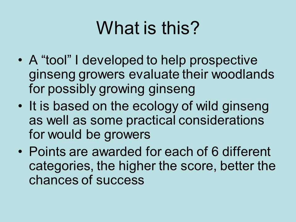 What is this A tool I developed to help prospective ginseng growers evaluate their woodlands for possibly growing ginseng.
