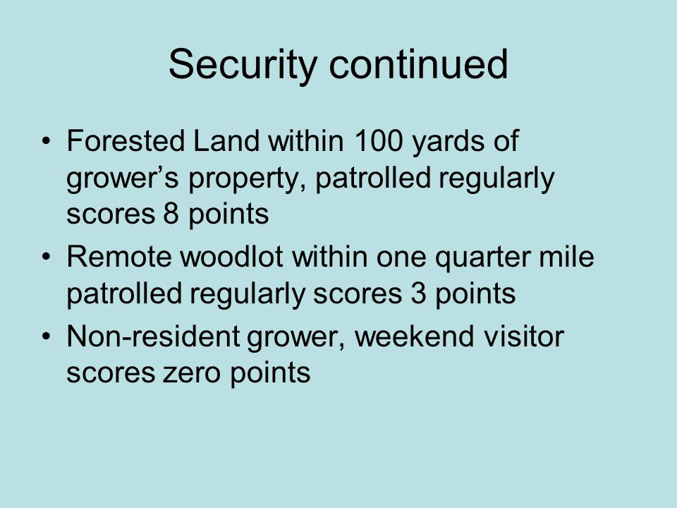 Security continued Forested Land within 100 yards of grower's property, patrolled regularly scores 8 points.