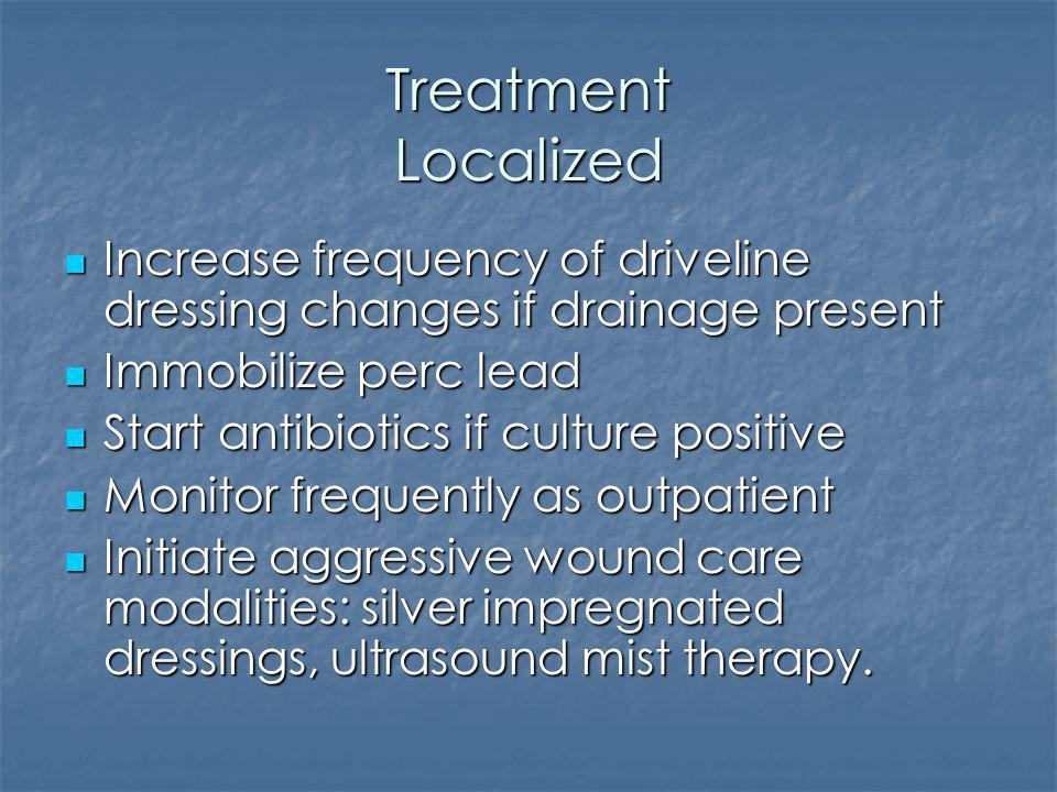 Treatment Localized Increase frequency of driveline dressing changes if drainage present. Immobilize perc lead.