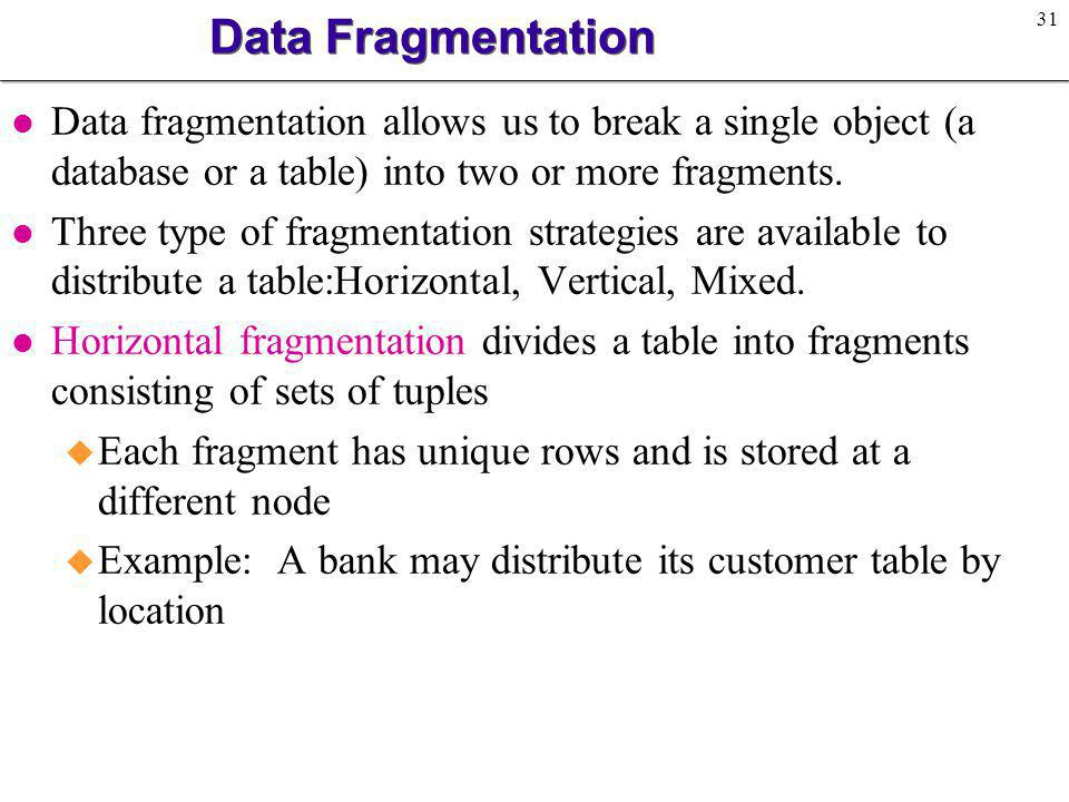 Data Fragmentation Data fragmentation allows us to break a single object (a database or a table) into two or more fragments.