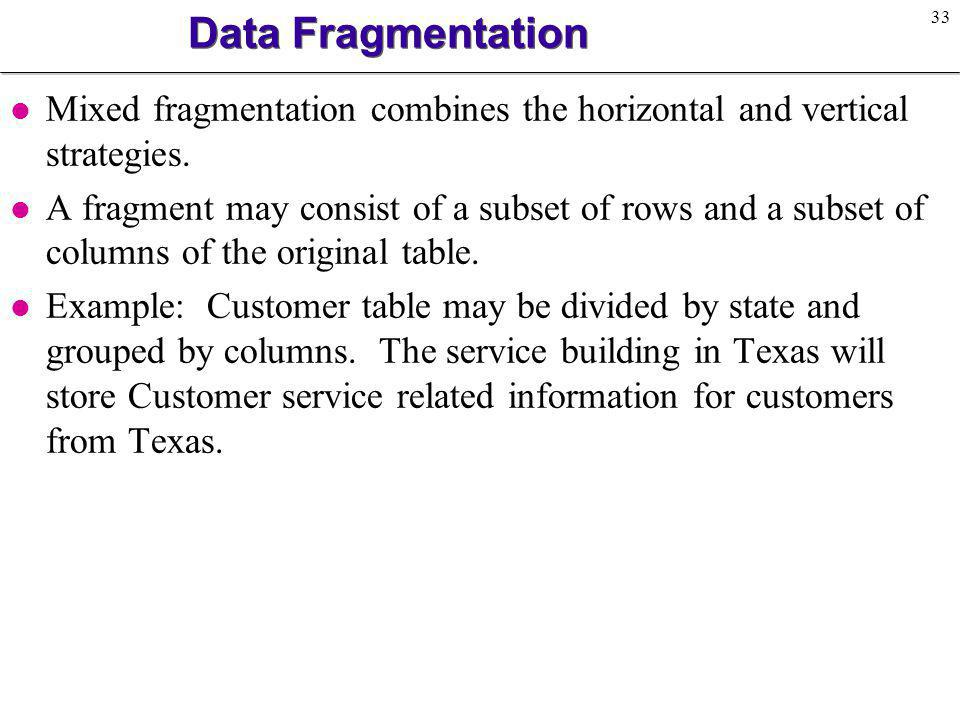 Data Fragmentation Mixed fragmentation combines the horizontal and vertical strategies.