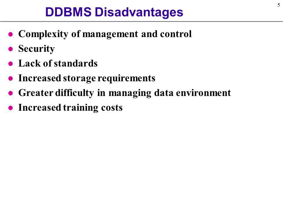 DDBMS Disadvantages Complexity of management and control Security
