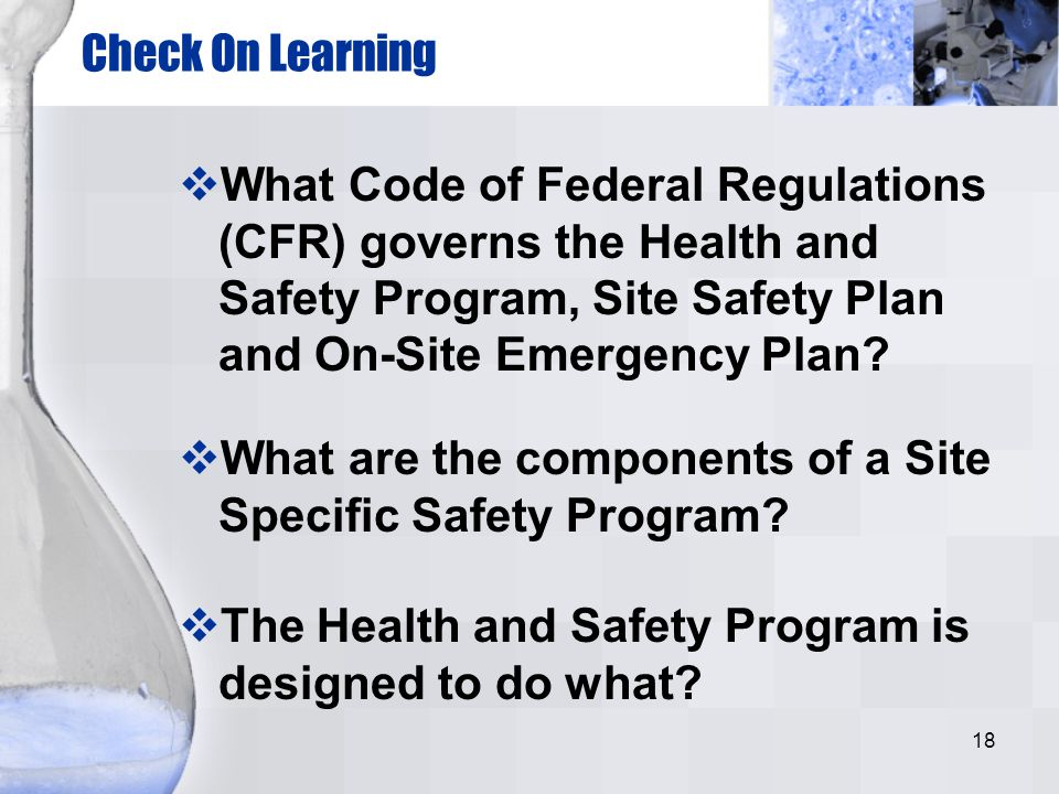 Check On Learning What Code of Federal Regulations (CFR) governs the Health and Safety Program, Site Safety Plan and On-Site Emergency Plan