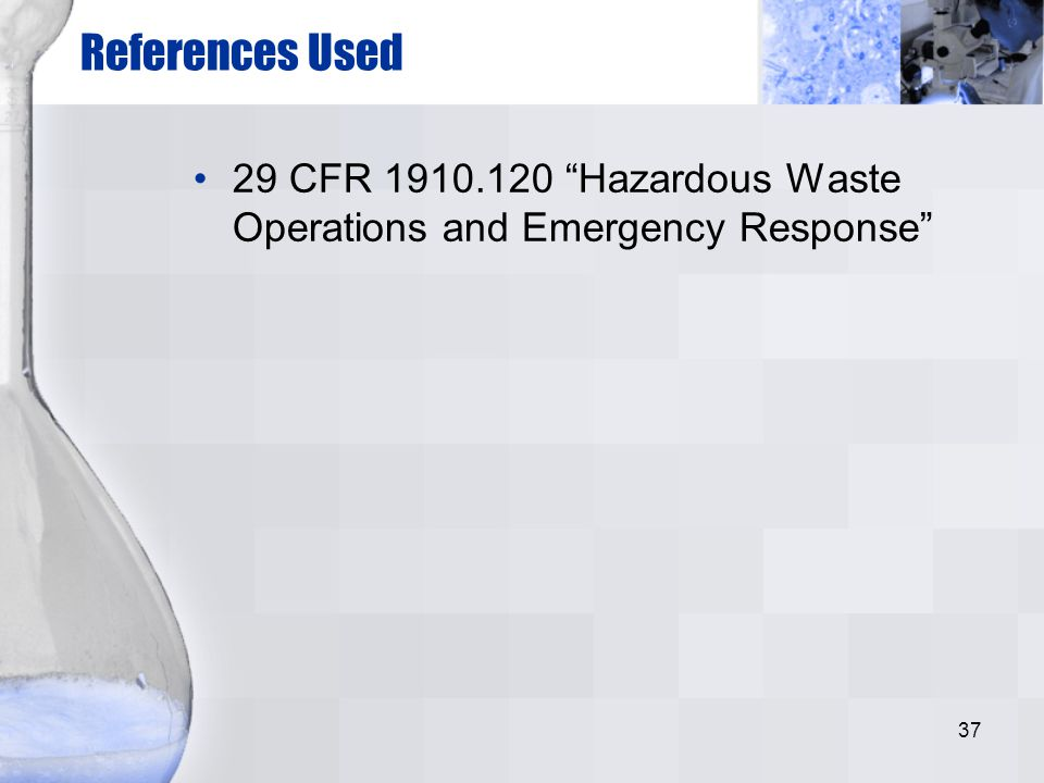 References Used 29 CFR 1910.120 Hazardous Waste Operations and Emergency Response