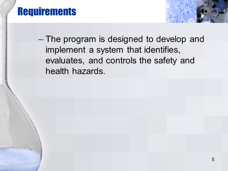 Requirements The program is designed to develop and implement a system that identifies, evaluates, and controls the safety and health hazards.