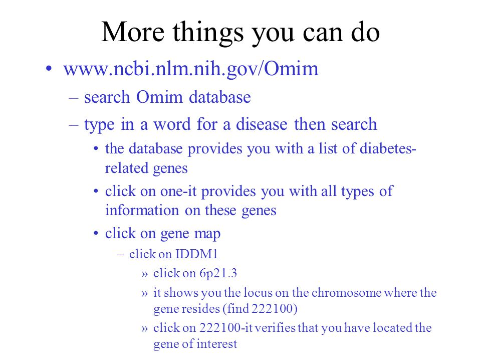 More things you can do www.ncbi.nlm.nih.gov/Omim search Omim database