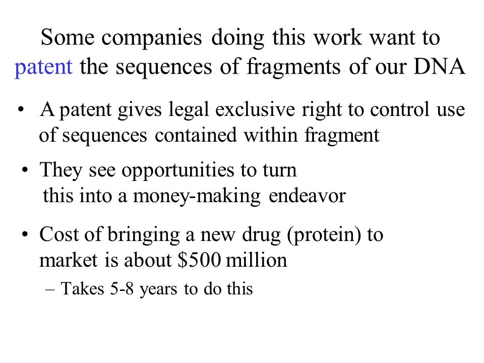 Some companies doing this work want to patent the sequences of fragments of our DNA