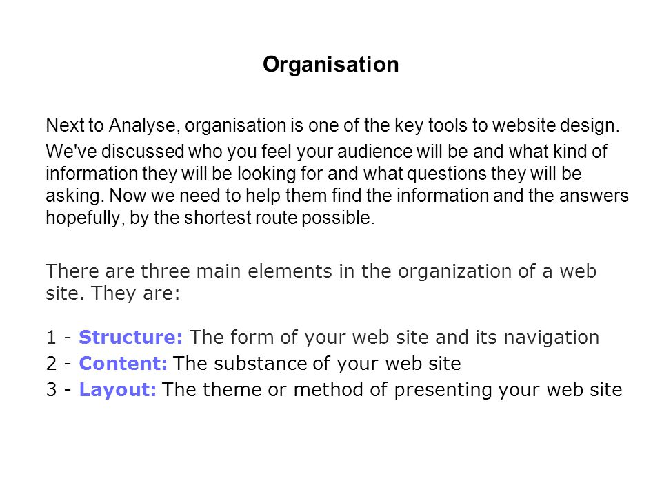 Organisation Next to Analyse, organisation is one of the key tools to website design.