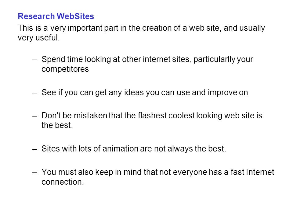 Research WebSites This is a very important part in the creation of a web site, and usually very useful.