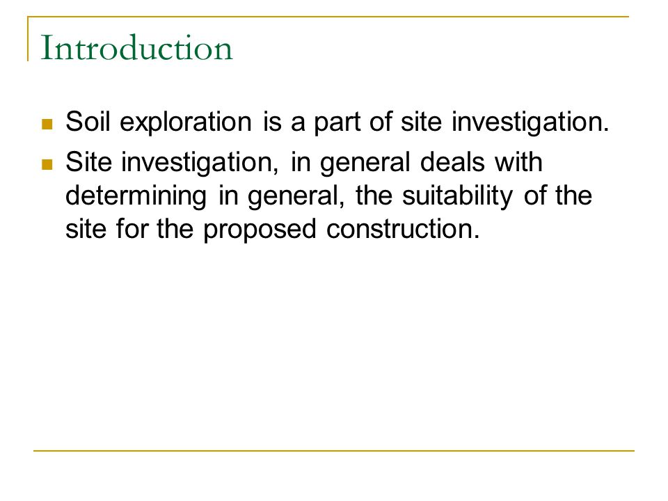 Introduction Soil exploration is a part of site investigation.
