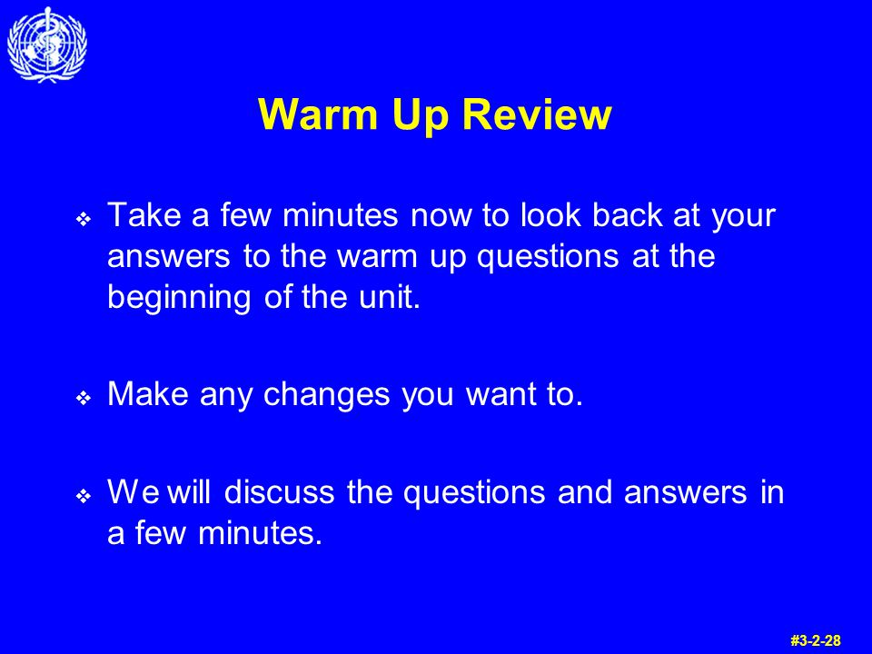 Warm Up Review Take a few minutes now to look back at your answers to the warm up questions at the beginning of the unit.