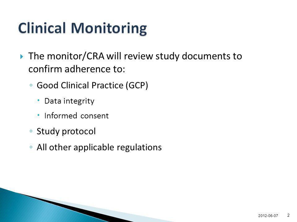 Clinical Monitoring The monitor/CRA will review study documents to confirm adherence to: Good Clinical Practice (GCP)