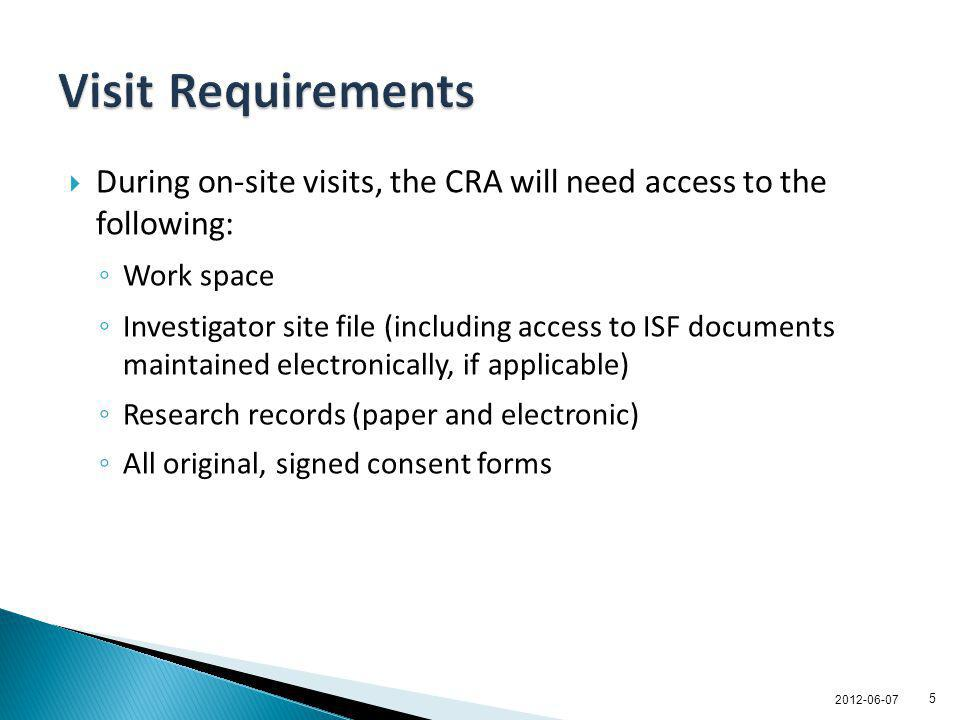 Visit Requirements During on-site visits, the CRA will need access to the following: Work space.