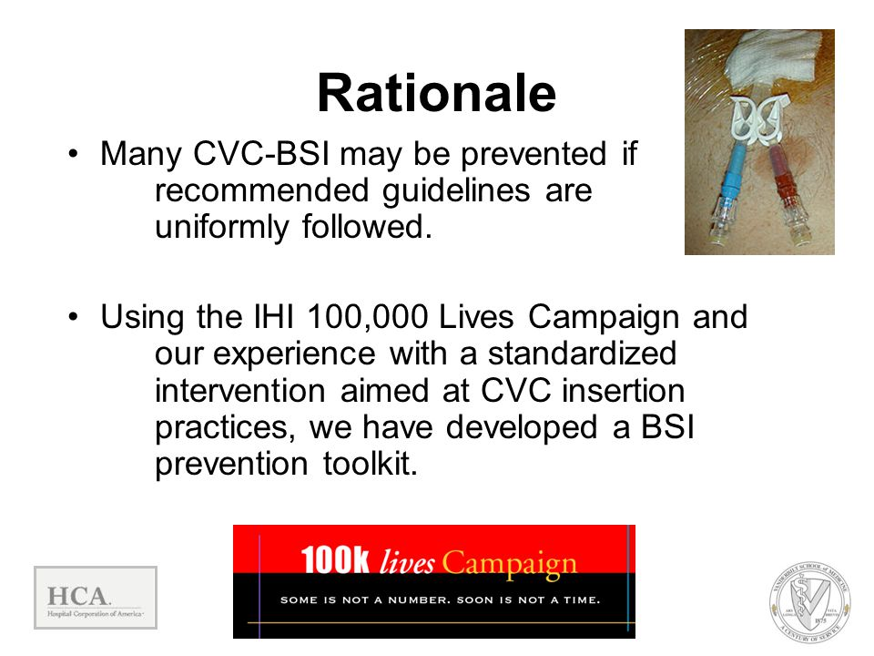 Rationale Many CVC-BSI may be prevented if recommended guidelines are uniformly followed.