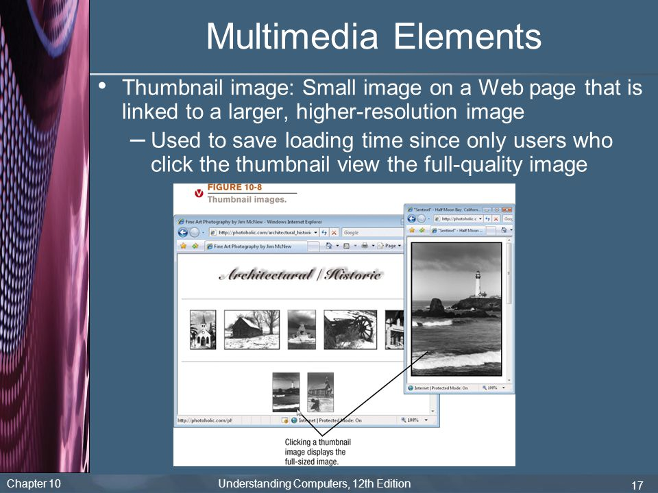 Multimedia Elements Thumbnail image: Small image on a Web page that is linked to a larger, higher-resolution image.