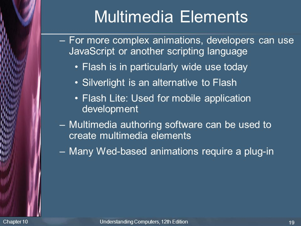 Multimedia Elements For more complex animations, developers can use JavaScript or another scripting language.