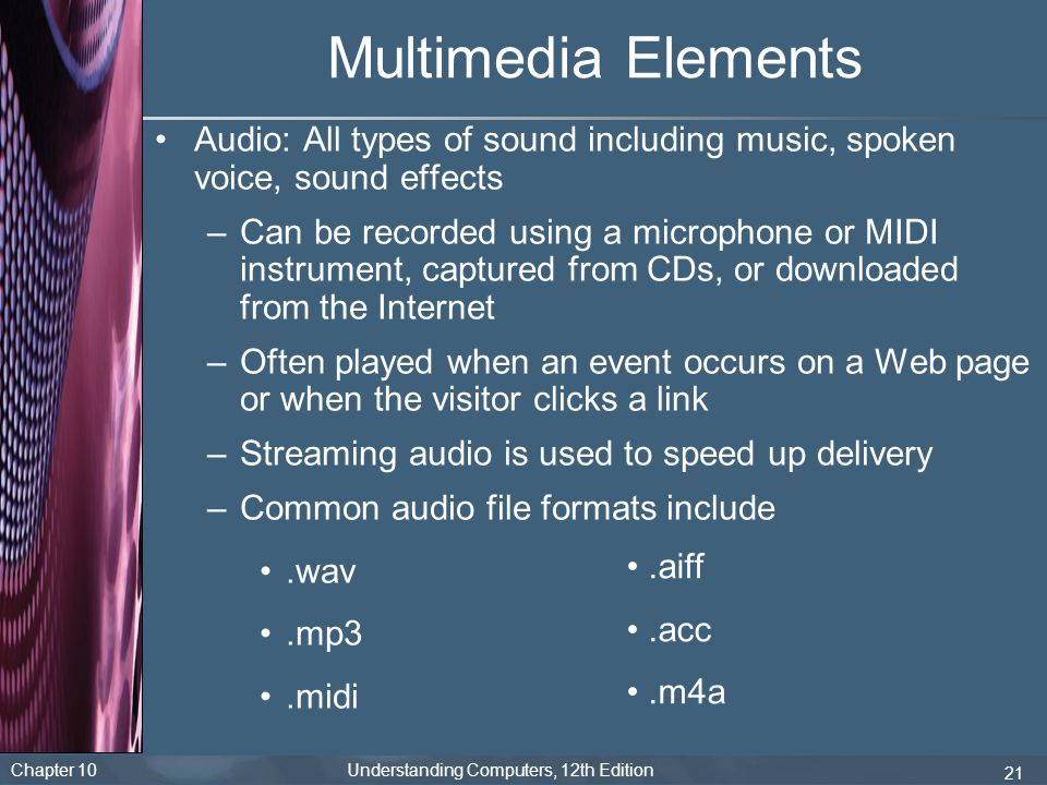 Multimedia Elements Audio: All types of sound including music, spoken voice, sound effects.