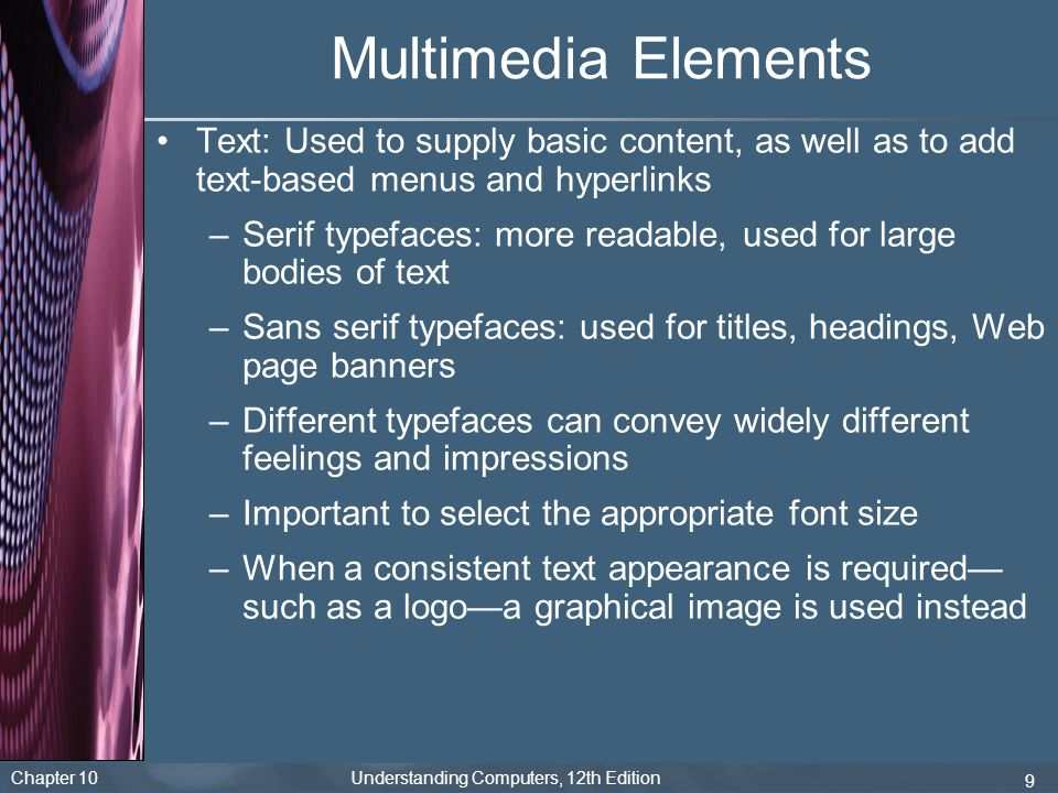 Multimedia Elements Text: Used to supply basic content, as well as to add text-based menus and hyperlinks.