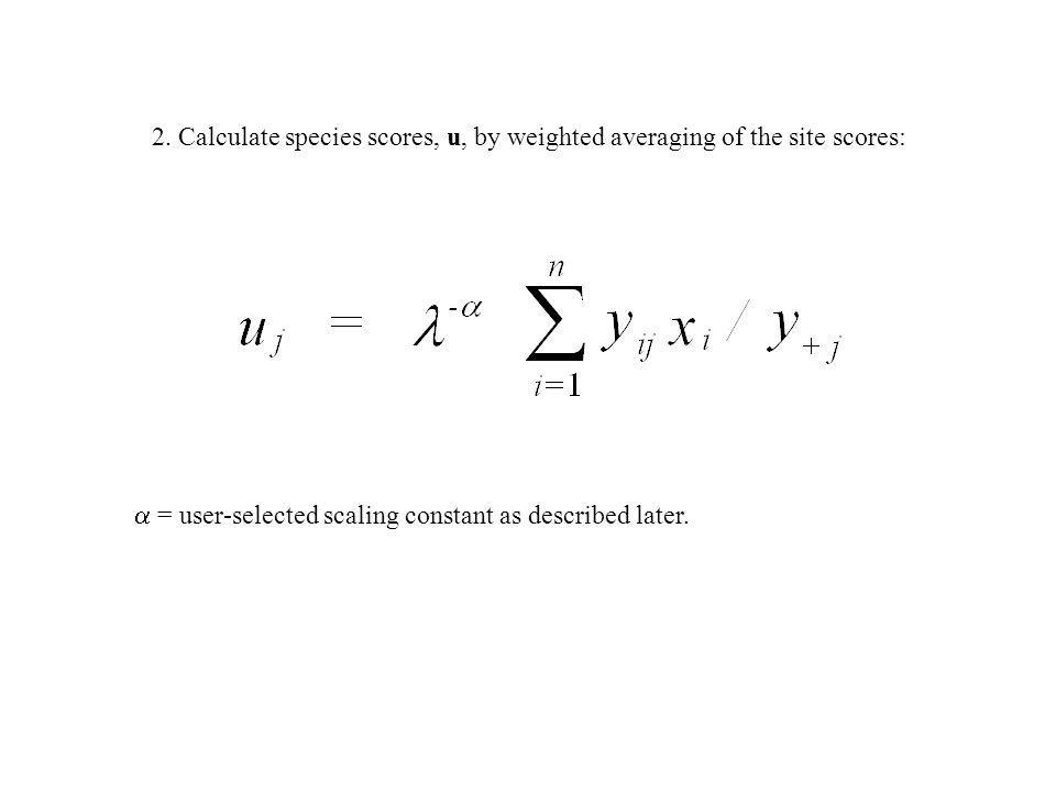 2. Calculate species scores, u, by weighted averaging of the site scores:
