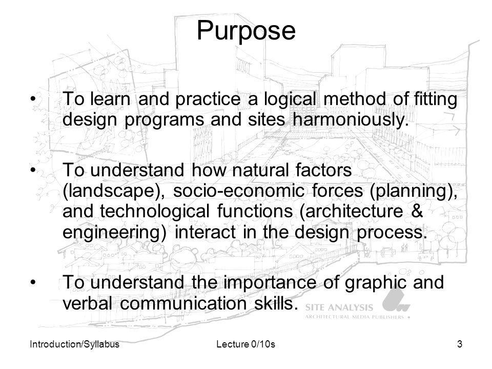 Purpose To learn and practice a logical method of fitting design programs and sites harmoniously.