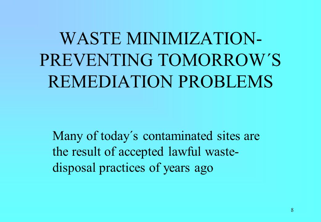 WASTE MINIMIZATION- PREVENTING TOMORROW´S REMEDIATION PROBLEMS