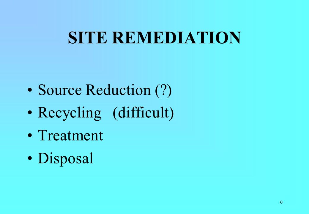 SITE REMEDIATION Source Reduction ( ) Recycling (difficult) Treatment