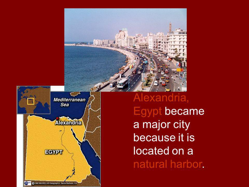 Alexandria, Egypt became a major city because it is located on a natural harbor.
